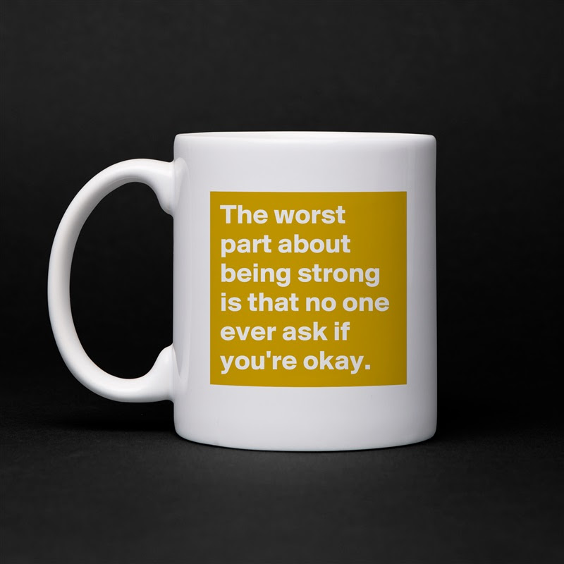 The Worst Part About Being Strong Is That No One E Mug By