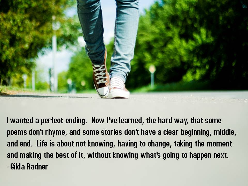 Life Is About Not Knowing Having To Change Taking The Moment And