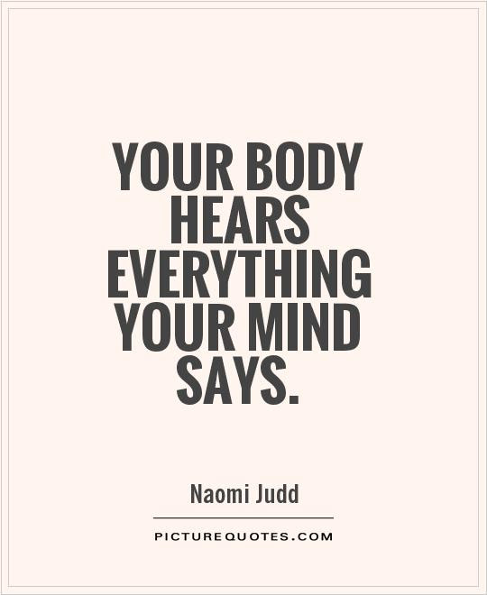 Your Body Hears Everything Your Mind Says Picture Quotes