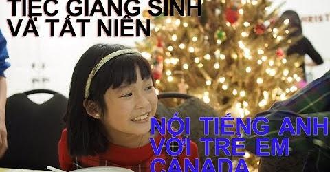 Cuộc sống Toronto - Tiệc giáng sinh và tất niên - Nói Tiếng Anh với trẻ em Canada