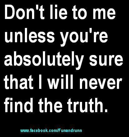 Quotes About Dont Lie To Me 49 Quotes
