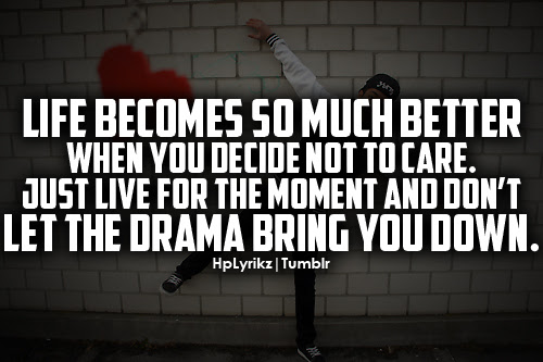 Life Becomes So Much Better When You Decide Not To Care Just Live
