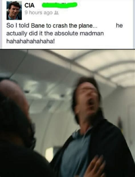 Bane crashed the plane the absolute madman hahahahahahhahaha   The Absolute Madman   Know Your Meme
