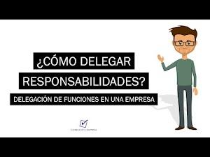 ¿Como delegar responsabilidades en una empresa? | Delegación de Funciones