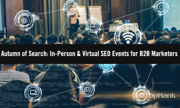 Autumn of Search: In-Person & Virtual SEO Events for B2B Marketers