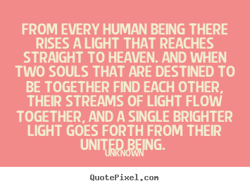Unknown Picture Quote From Every Human Being There Rises A Light
