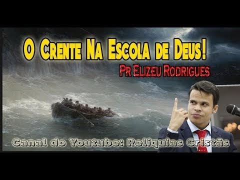 O crente na escola de Deus! Pastor Elizeu Rodrigues