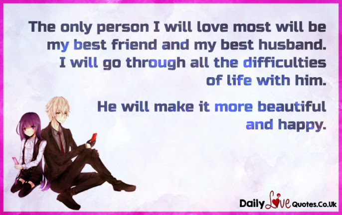 The Only Person I Will Love Most Will Be My Best Friend And My Best