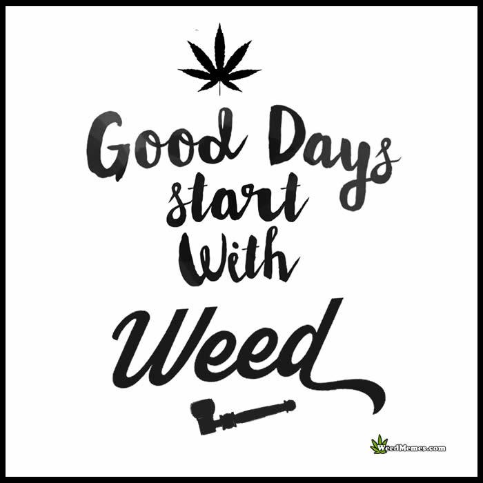 Good Days Start With Weed Smoke Marijuana Quotes