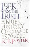 Luck and the Irish: A brief history of change 1970-2000 by R F Foster