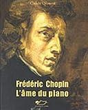 Frédéric Chopin, l\'âme du piano par Claude Clément