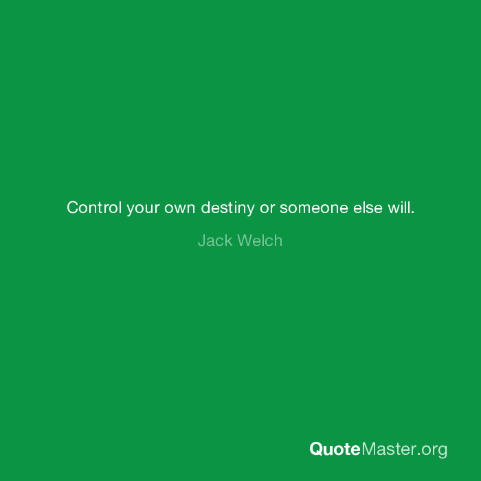 Control Your Own Destiny Or Someone Else Will Jack Welch