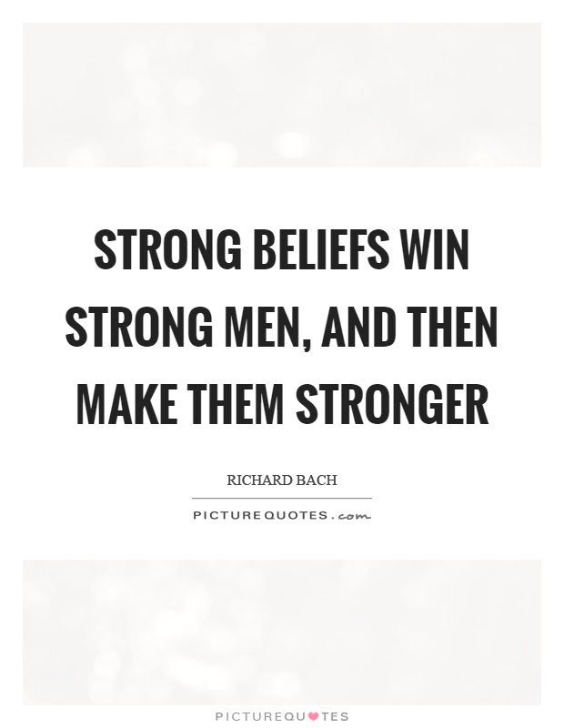 Strong Beliefs Win Strong Men And Then Make Them Stronger Picture