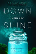 Title: Down with the Shine, Author: Kate Karyus Quinn
