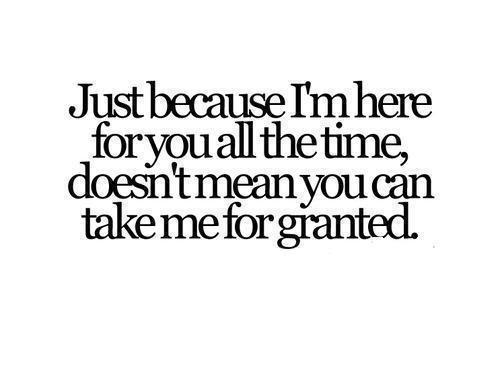 Quotes About Taking Me For Granted 16 Quotes