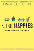 Title: Kill All Happies, Author: Rachel Cohn