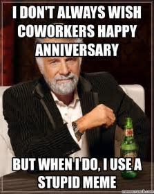 I don't always wish coworkers Happy Anniversary