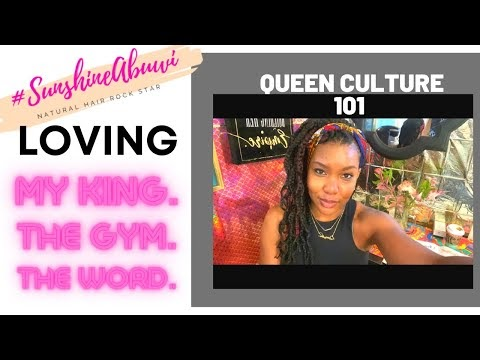 Queen Culture 101: Loving My King. Loving The Gym. Loving The Word.