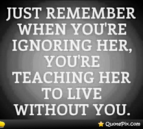 Quotes About Girlfriend Ignoring You 19 Quotes
