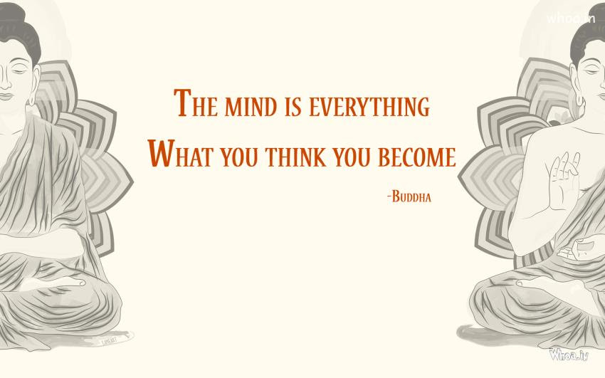 Lord Buddha Quotes Like The Mind Is Everything What U Think U Becocome