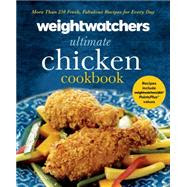 Weight Watchers Ultimate Chicken Cookbook More than 250 Fresh, Fabulous Recipes for Every Day