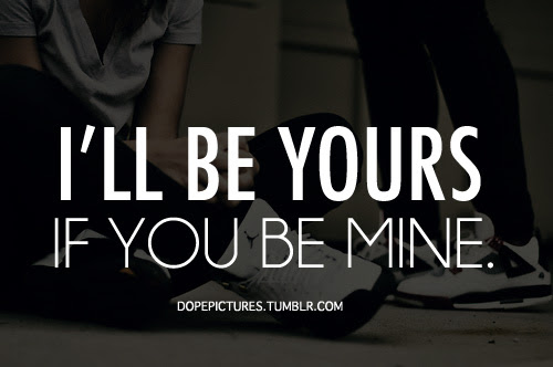 Ill Be Yours If You Be Mine Unknown Picture Quotes Quoteswave