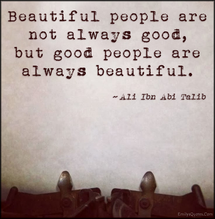 Beautiful People Are Not Always Good But Good People Are Always