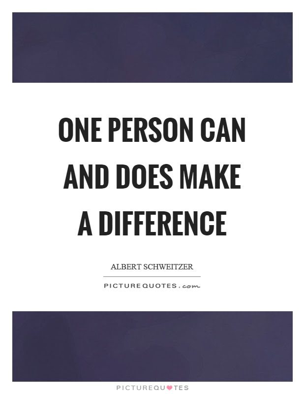 One Person Can And Does Make A Difference Picture Quotes