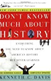 Don't Know Much About History: Everything You Need to Know About American History but Never Learned, by Kenneth C. Davis