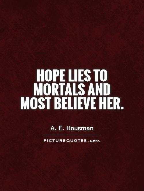 Hope Lies To Mortals And Most Believe Her Picture Quotes