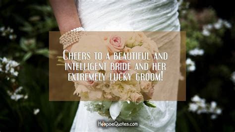 Cheers to a beautiful and intelligent bride and her