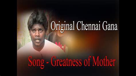 original chennai gana song greatness  mother