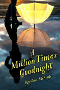 Title: A Million Times Goodnight, Author: Kristina McBride
