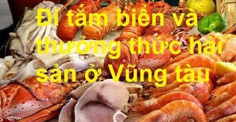 Đi tắm biển và thưởng thức hải sản ở Vũng tàu **NEW**