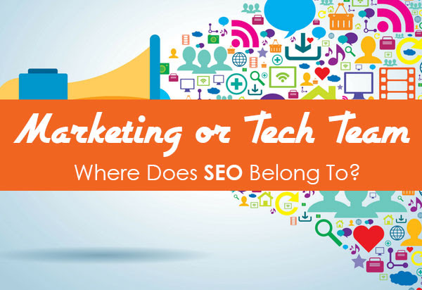 Marketing or Tech Team: Where Does SEO Belong To?