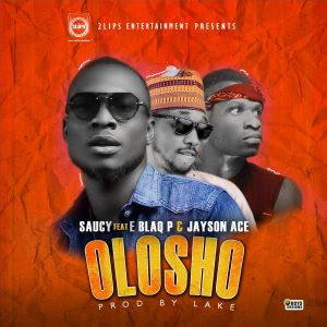 Download Music Mp3:- Saucy Ft E Blaq P And Jayson – Olosho
