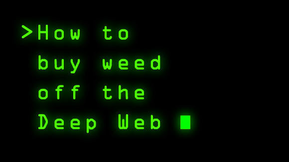 Buying Weed Off the Deep Web