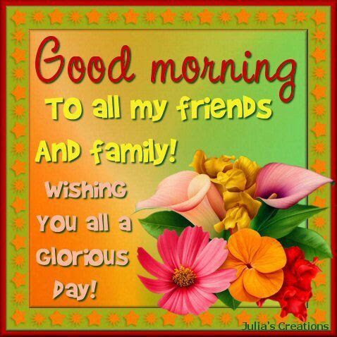 Good Morning To All My Friends And Family Wishing You All A
