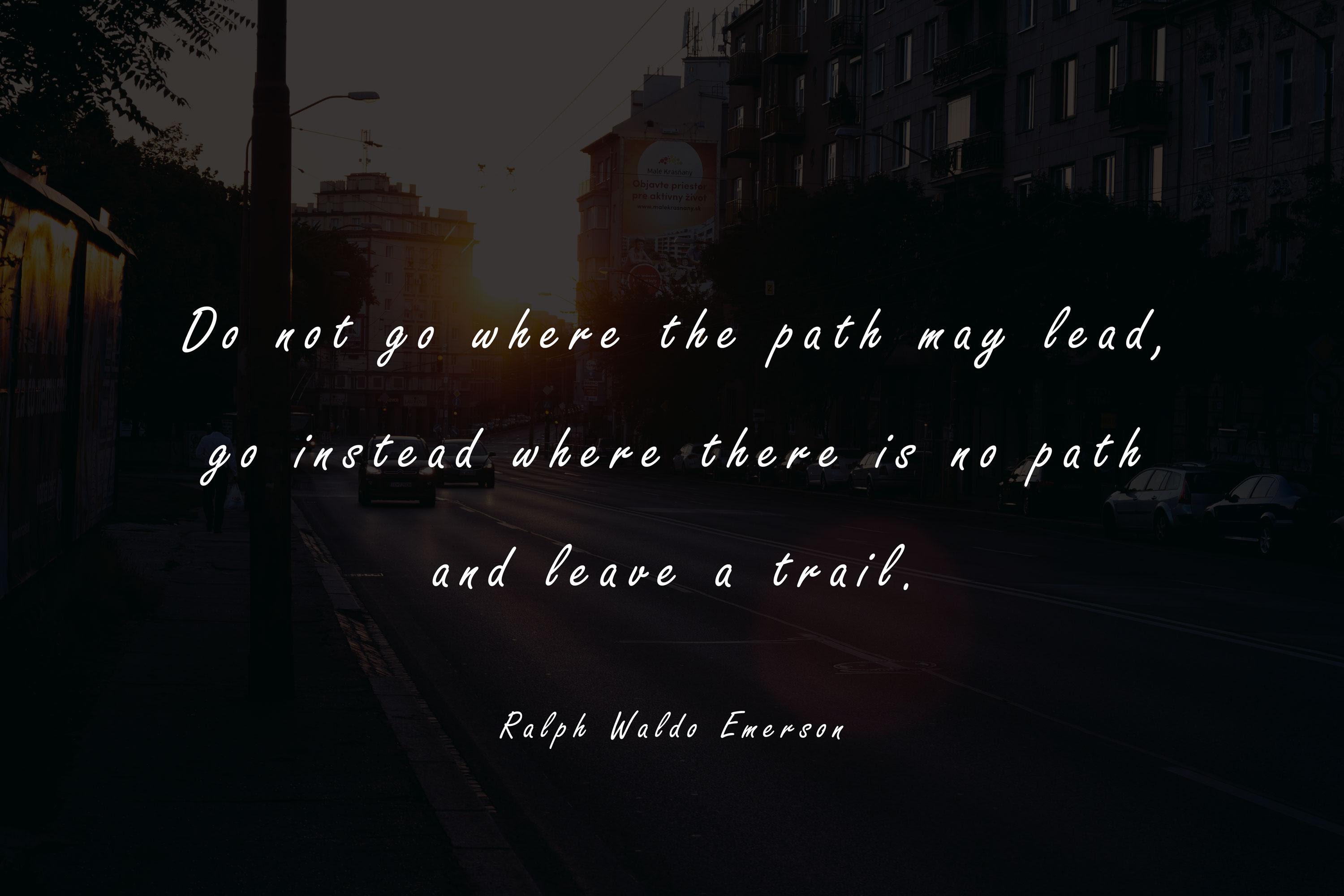 Dont Go Where The Path May Lead Ralph Waldo Emerson 30002000