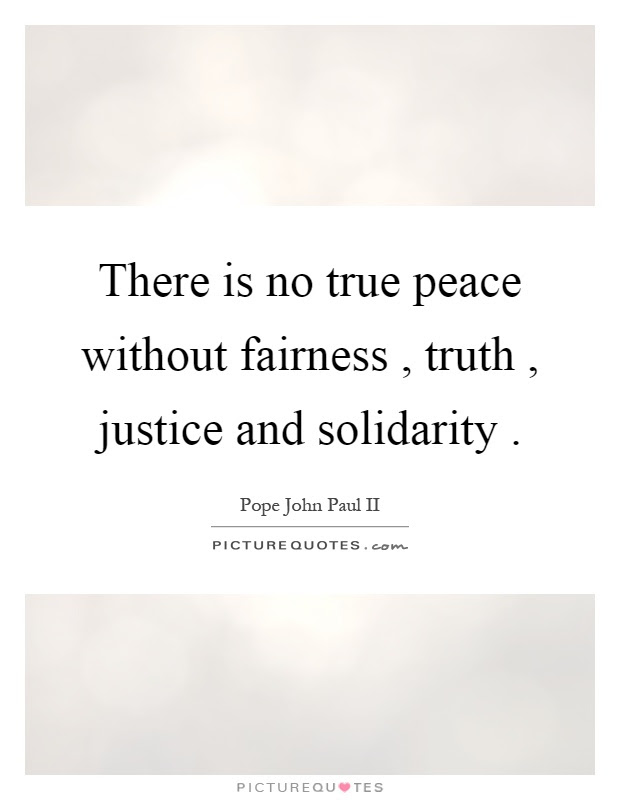 There Is No True Peace Without Fairness Truth Justice And