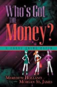 Who's Got the Money by Meredith Holland and Morgan St. James
