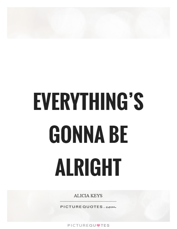 Everythings Gonna Be Alright Picture Quotes