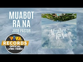 Muabot Ra Na by Jude Pastor [Official Lyric Video]