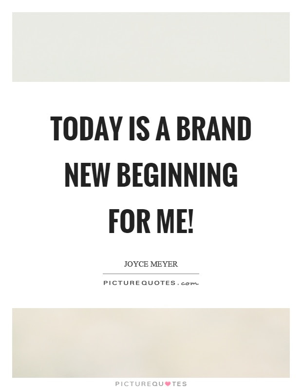 Today Is A Brand New Beginning For Me Picture Quotes