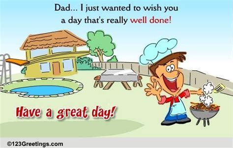 Have A 'Well Done' Day Dad! Free For Your Dad eCards
