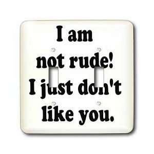 I Am Not Rude I Just Dont Like You Mistake Quote