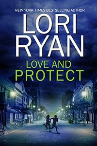 Love and Protect by Lori Ryan