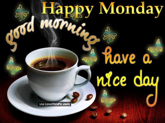 Happy Monday Good Morning Have A Nice Day Pictures Photos And