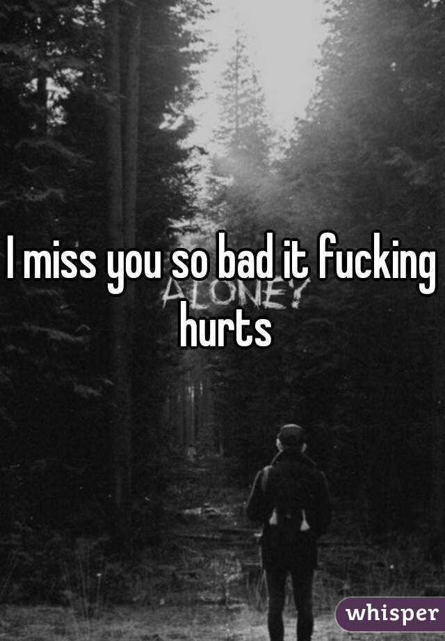I Miss You So Bad It Fucking Hurts