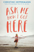 Title: Ask Me How I Got Here, Author: Christine Heppermann